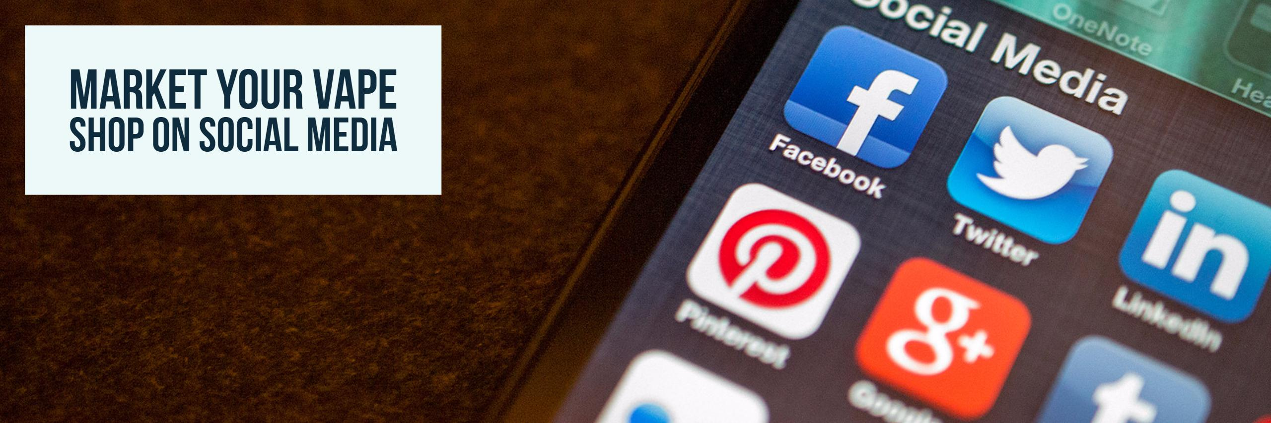 Market Your Vape Shop on Social Media